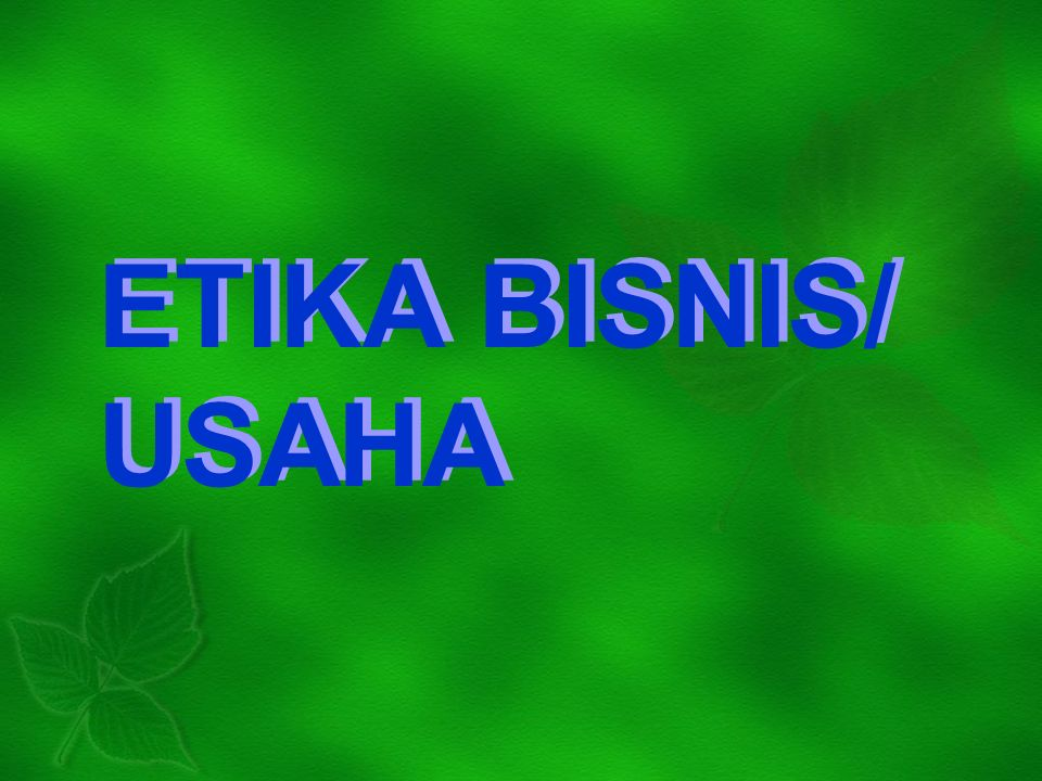 ETIKA BISNIS/ USAHA