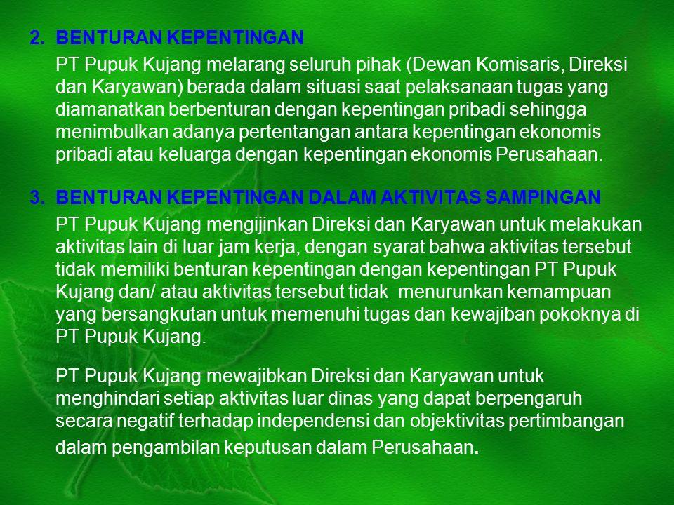 2. BENTURAN KEPENTINGAN PT Pupuk Kujang melarang seluruh pihak (Dewan Komisaris, Direksi dan Karyawan) berada dalam situasi saat pelaksanaan tugas yan