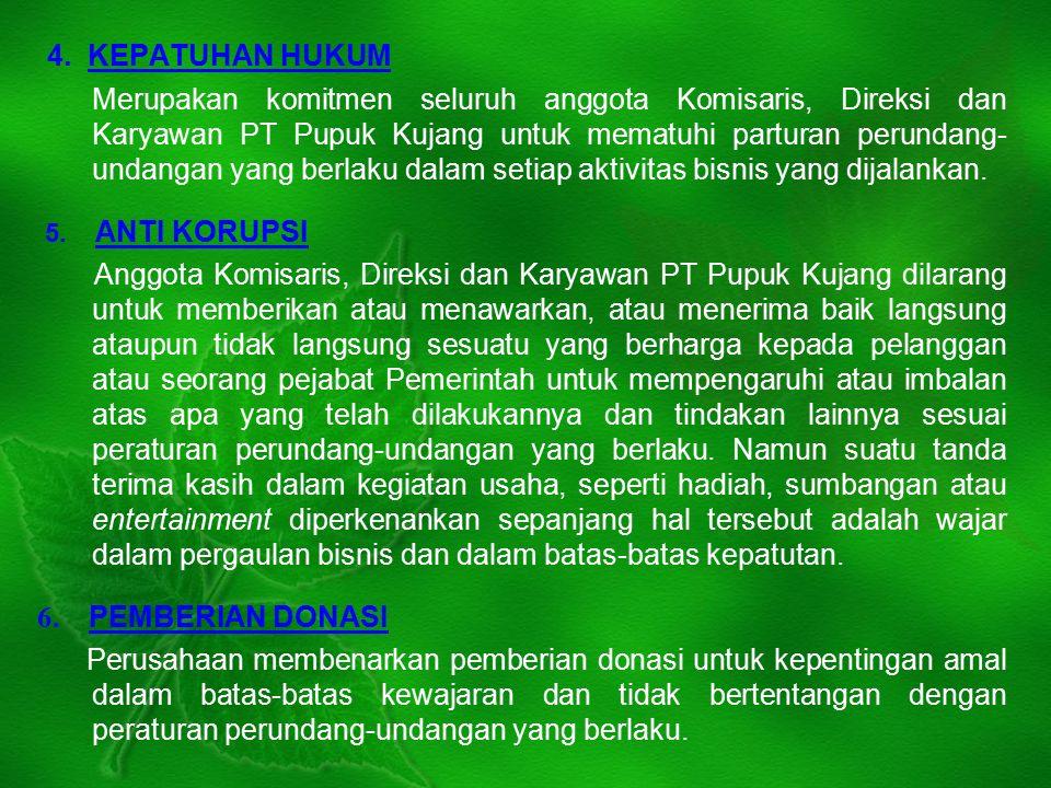 4. KEPATUHAN HUKUM Merupakan komitmen seluruh anggota Komisaris, Direksi dan Karyawan PT Pupuk Kujang untuk mematuhi parturan perundang- undangan yang