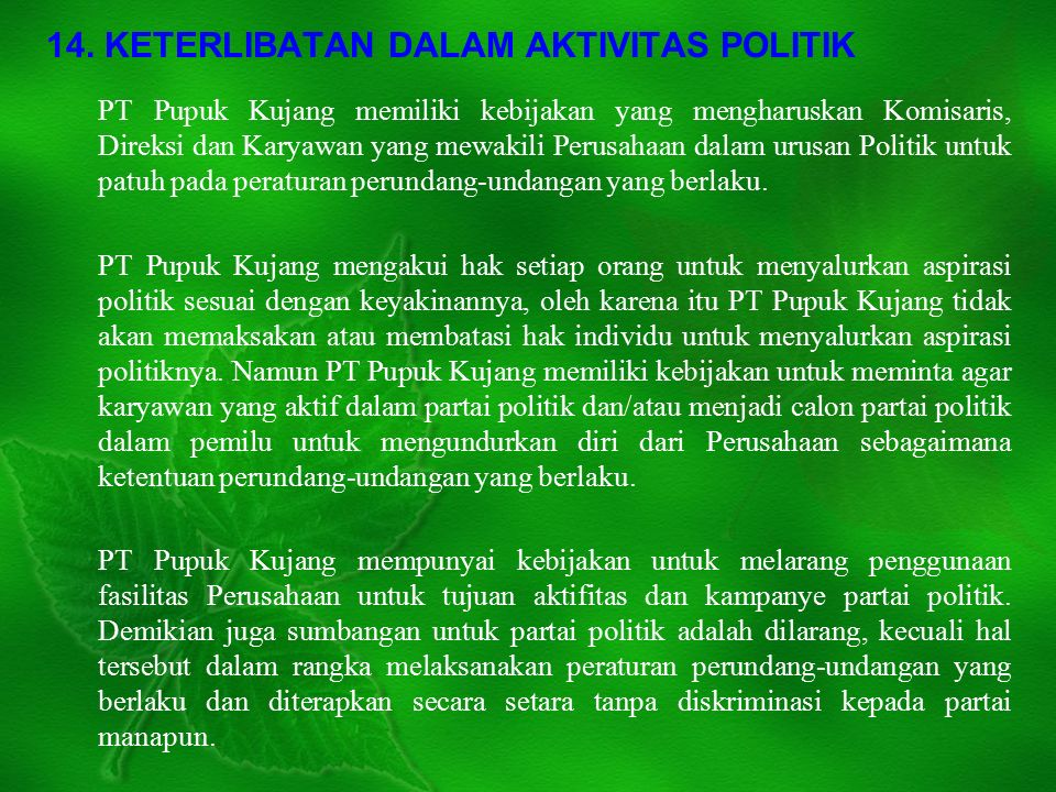 14. KETERLIBATAN DALAM AKTIVITAS POLITIK PT Pupuk Kujang memiliki kebijakan yang mengharuskan Komisaris, Direksi dan Karyawan yang mewakili Perusahaan