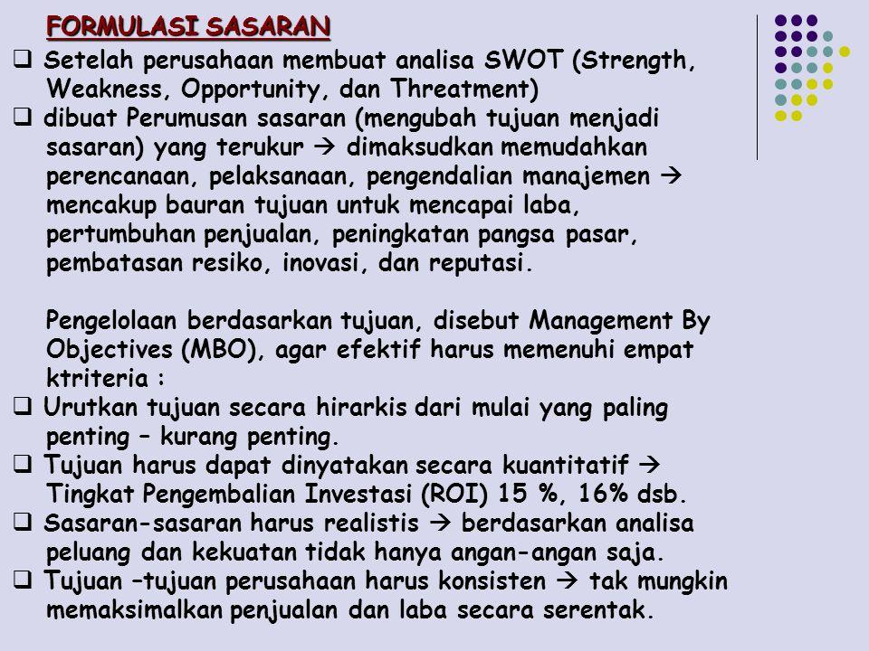 FORMULASI SASARAN  Setelah perusahaan membuat analisa SWOT (Strength, Weakness, Opportunity, dan Threatment)  dibuat Perumusan sasaran (mengubah tuj