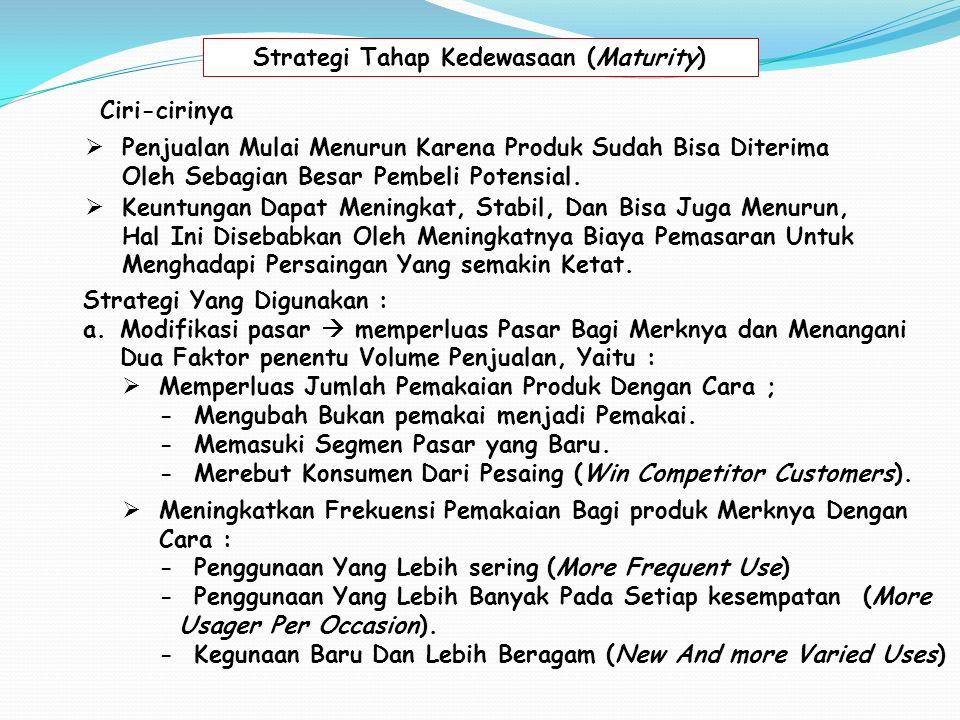 Strategi Tahap Kedewasaan (Maturity) Ciri-cirinya  Penjualan Mulai Menurun Karena Produk Sudah Bisa Diterima Oleh Sebagian Besar Pembeli Potensial. S