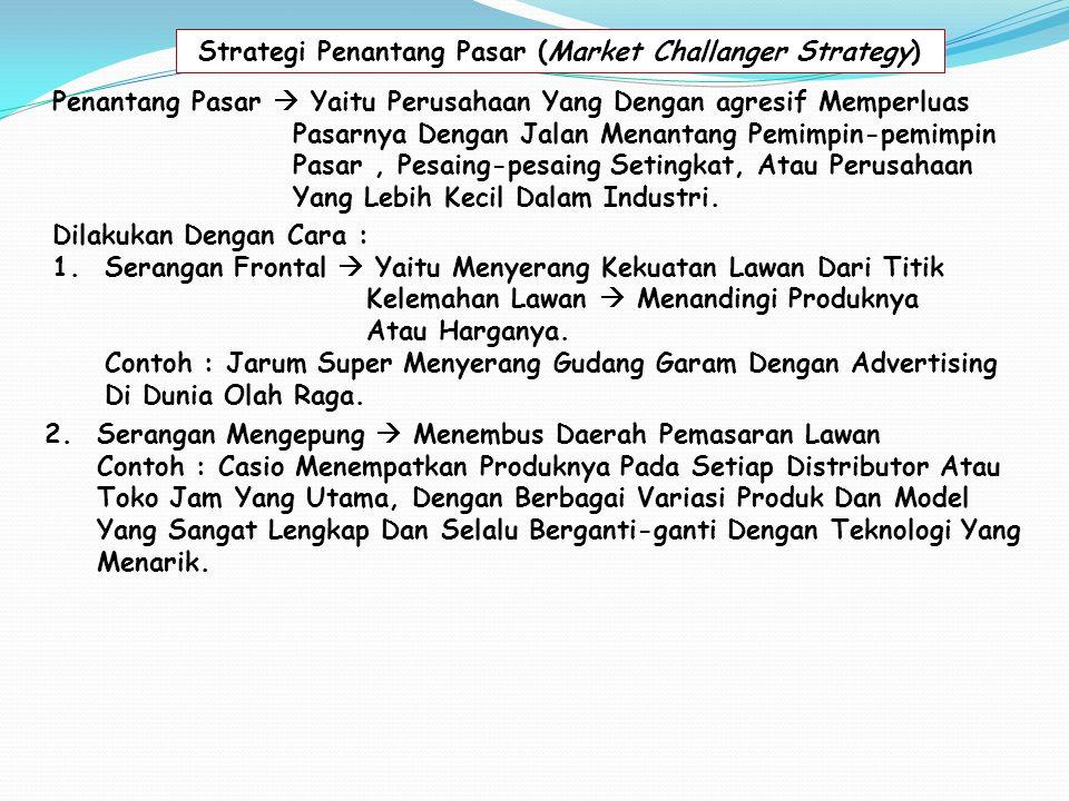Strategi Penantang Pasar (Market Challanger Strategy) Penantang Pasar  Yaitu Perusahaan Yang Dengan agresif Memperluas Pasarnya Dengan Jalan Menantang Pemimpin-pemimpin Pasar, Pesaing-pesaing Setingkat, Atau Perusahaan Yang Lebih Kecil Dalam Industri.