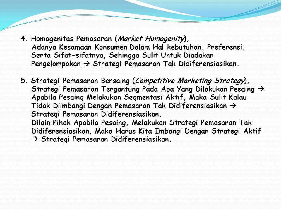 4. Homogenitas Pemasaran (Market Homogenity), Adanya Kesamaan Konsumen Dalam Hal kebutuhan, Preferensi, Serta Sifat-sifatnya, Sehingga Sulit Untuk Dia