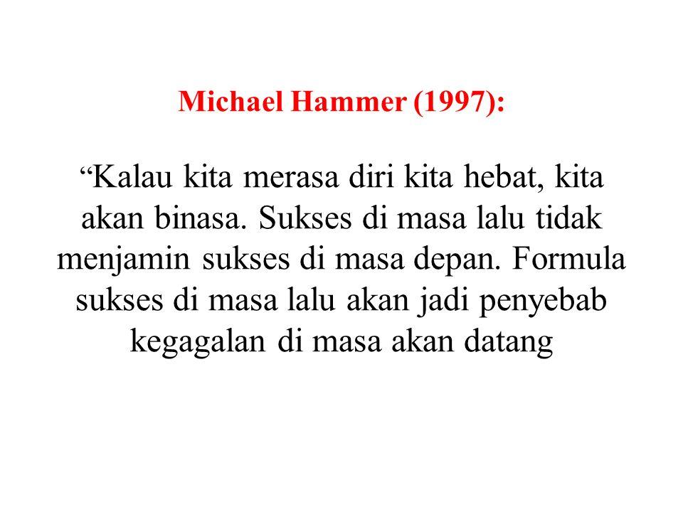 Michael Hammer (1997): Kalau kita merasa diri kita hebat, kita akan binasa.