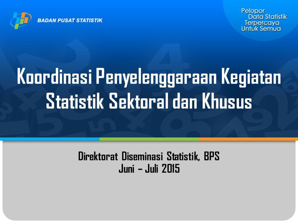 Koordinasi Penyelenggaraan Kegiatan Statistik Sektoral dan Khusus Direktorat Diseminasi Statistik, BPS Juni – Juli 2015