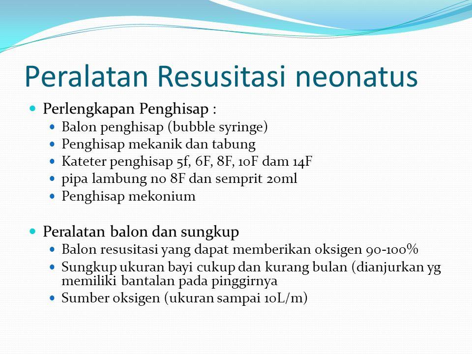 Peralatan Resusitasi neonatus Perlengkapan Penghisap : Balon penghisap (bubble syringe) Penghisap mekanik dan tabung Kateter penghisap 5f, 6F, 8F, 10F