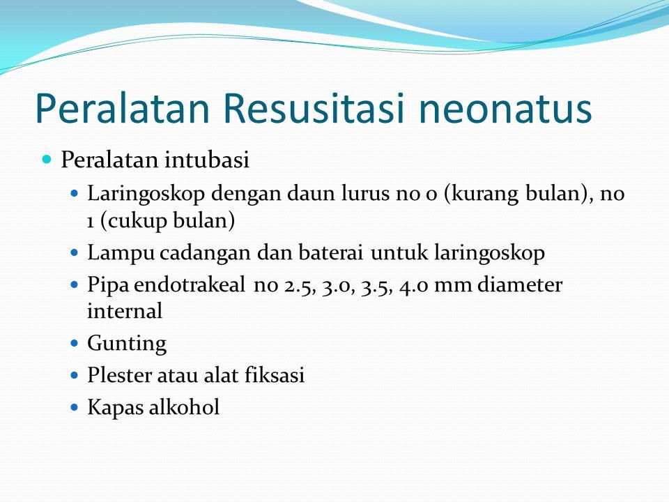 Peralatan Resusitasi neonatus Peralatan intubasi Laringoskop dengan daun lurus no 0 (kurang bulan), no 1 (cukup bulan) Lampu cadangan dan baterai untu