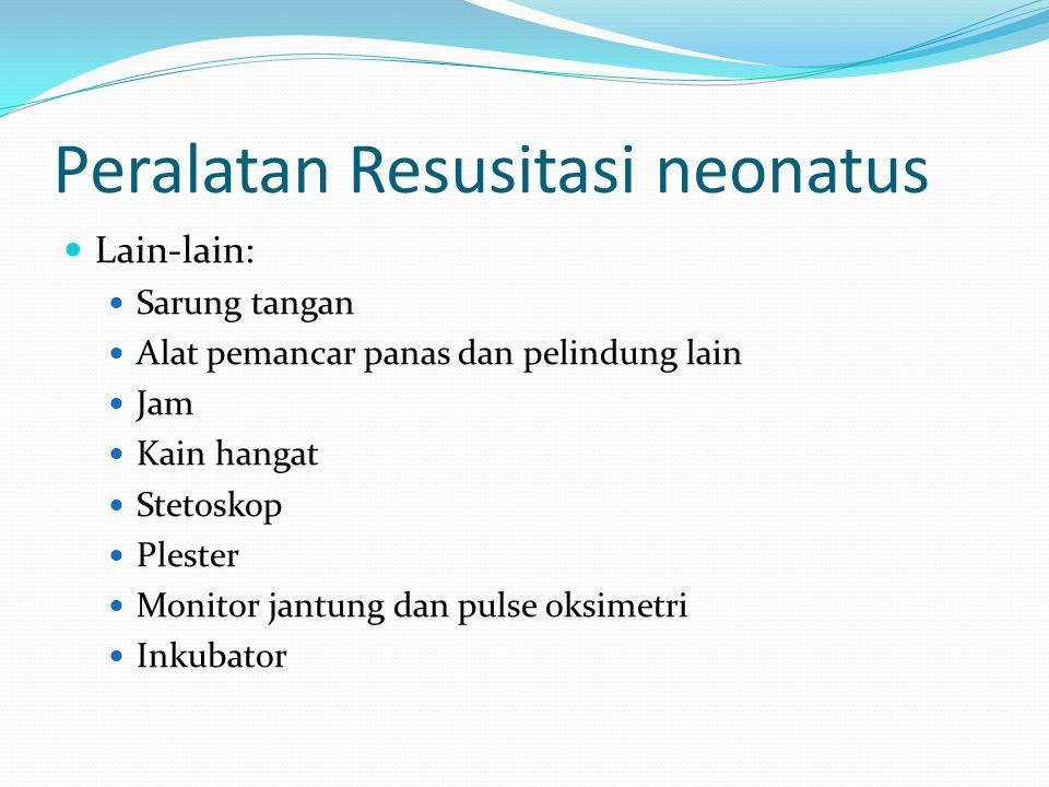 Peralatan Resusitasi neonatus Lain-lain: Sarung tangan Alat pemancar panas dan pelindung lain Jam Kain hangat Stetoskop Plester Monitor jantung dan pu