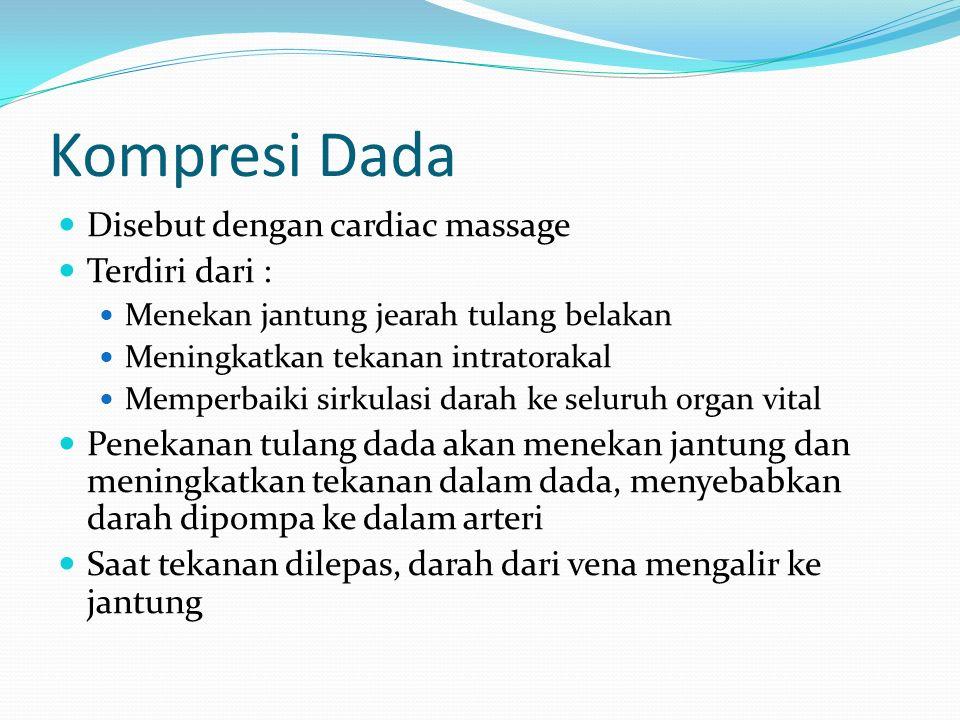 Kompresi Dada Disebut dengan cardiac massage Terdiri dari : Menekan jantung jearah tulang belakan Meningkatkan tekanan intratorakal Memperbaiki sirkul