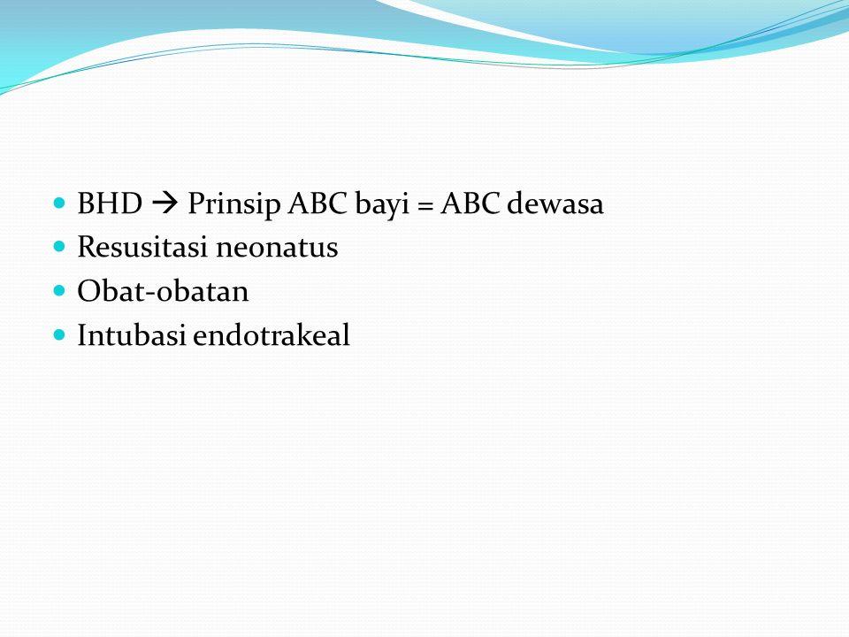 BHD  Prinsip ABC bayi = ABC dewasa Resusitasi neonatus Obat-obatan Intubasi endotrakeal