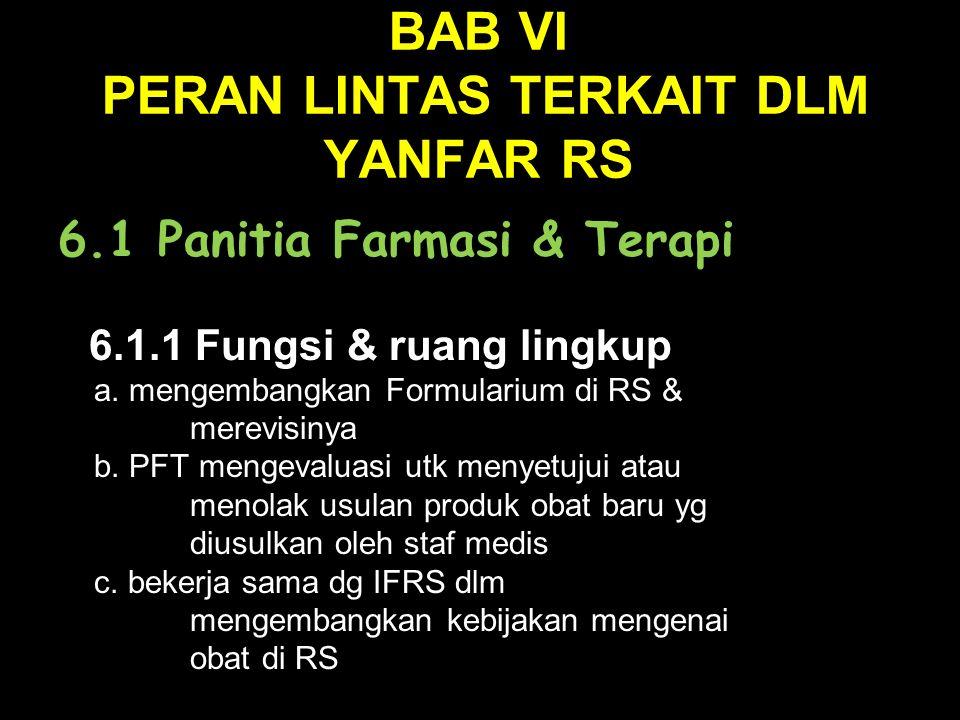 BAB VI PERAN LINTAS TERKAIT DLM YANFAR RS 6.1 Panitia Farmasi & Terapi 6.1.1 Fungsi & ruang lingkup 6.1.1 Fungsi & ruang lingkup a.