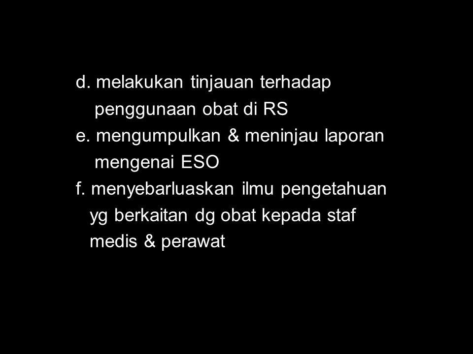 d. melakukan tinjauan terhadap penggunaan obat di RS penggunaan obat di RS e.