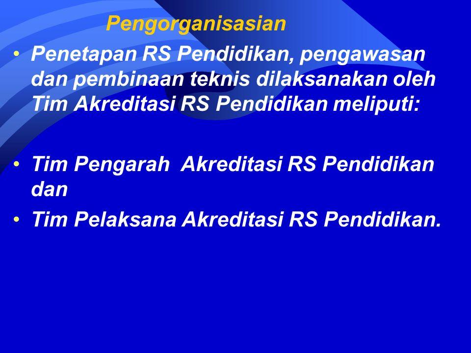 Pengorganisasian Penetapan RS Pendidikan, pengawasan dan pembinaan teknis dilaksanakan oleh Tim Akreditasi RS Pendidikan meliputi: Tim Pengarah Akreditasi RS Pendidikan dan Tim Pelaksana Akreditasi RS Pendidikan.