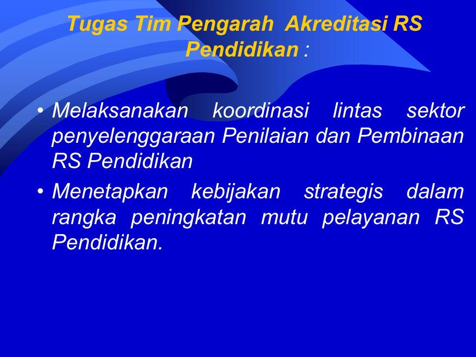 Tugas Tim Pengarah Akreditasi RS Pendidikan : Melaksanakan koordinasi lintas sektor penyelenggaraan Penilaian dan Pembinaan RS Pendidikan Menetapkan kebijakan strategis dalam rangka peningkatan mutu pelayanan RS Pendidikan.