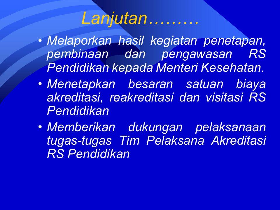 Lanjutan……… Melaporkan hasil kegiatan penetapan, pembinaan dan pengawasan RS Pendidikan kepada Menteri Kesehatan.