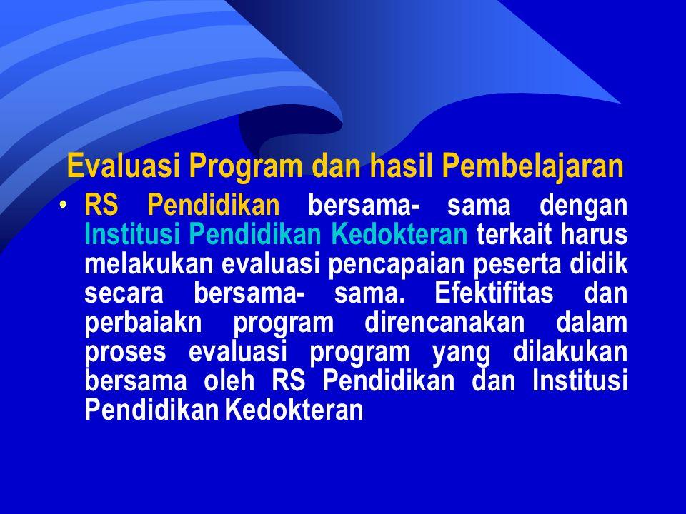 Evaluasi Program dan hasil Pembelajaran RS Pendidikan bersama- sama dengan Institusi Pendidikan Kedokteran terkait harus melakukan evaluasi pencapaian peserta didik secara bersama- sama.
