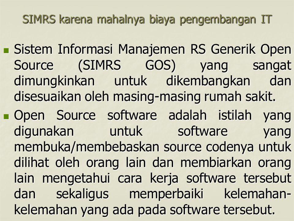 SIMRS karena mahalnya biaya pengembangan IT Sistem Informasi Manajemen RS Generik Open Source (SIMRS GOS) yang sangat dimungkinkan untuk dikembangkan