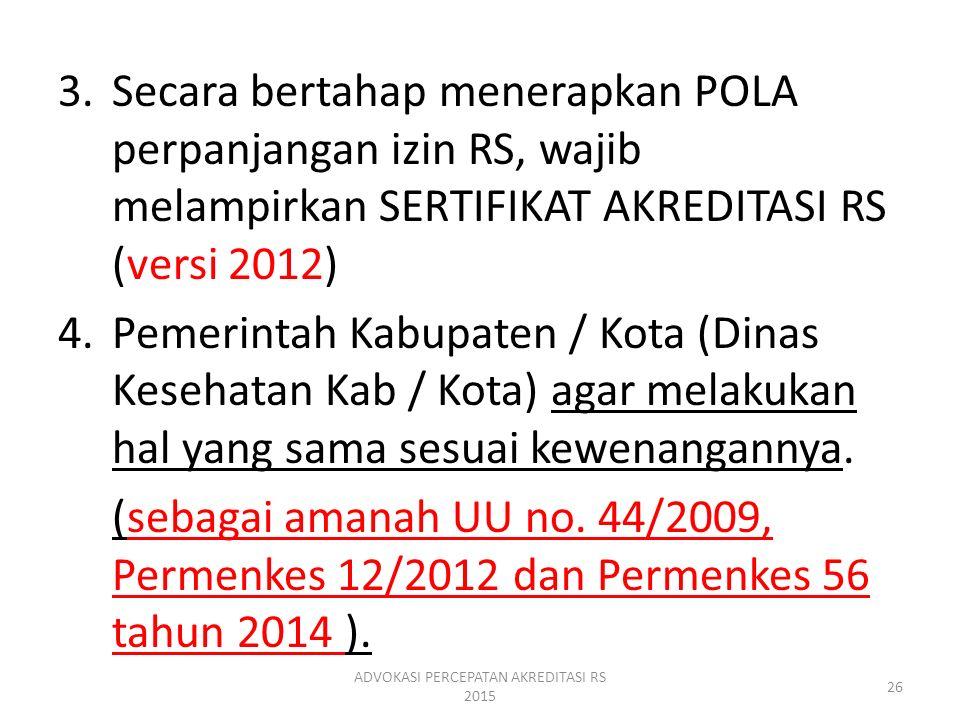 3.Secara bertahap menerapkan POLA perpanjangan izin RS, wajib melampirkan SERTIFIKAT AKREDITASI RS (versi 2012) 4.Pemerintah Kabupaten / Kota (Dinas K