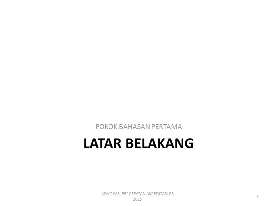 LATAR BELAKANG POKOK BAHASAN PERTAMA ADVOKASI PERCEPATAN AKREDITASI RS 2015 3