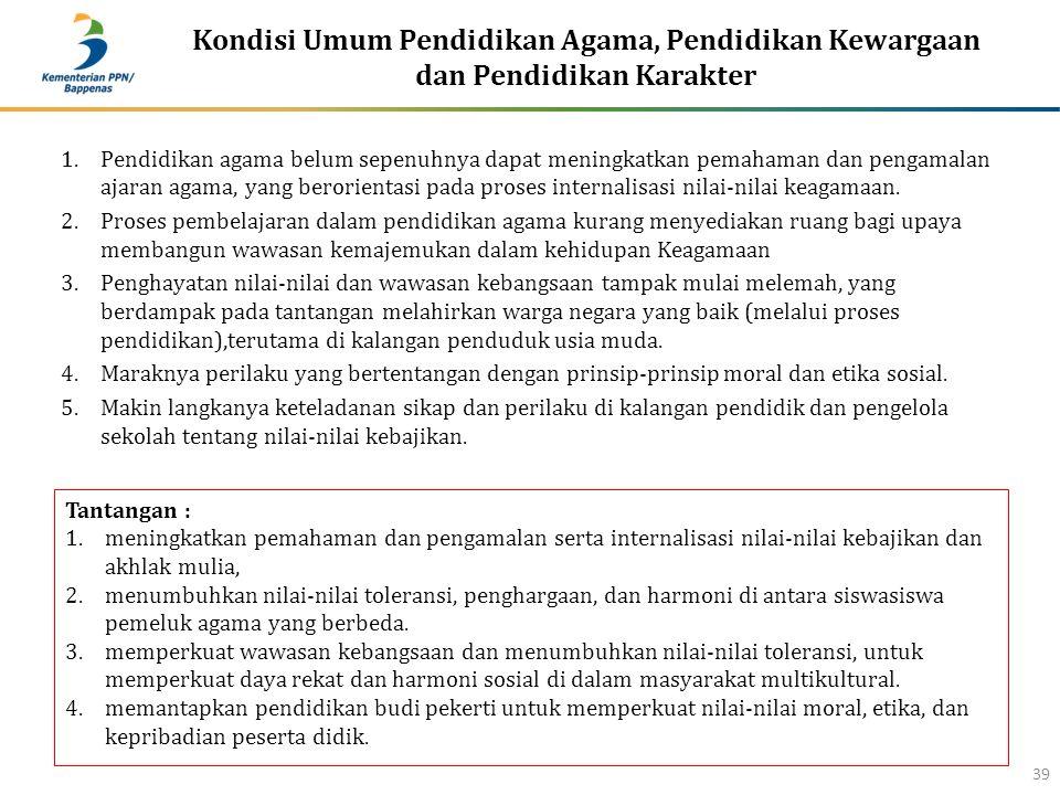 Kondisi Umum Pendidikan Agama, Pendidikan Kewargaan dan Pendidikan Karakter 39 1.Pendidikan agama belum sepenuhnya dapat meningkatkan pemahaman dan pe