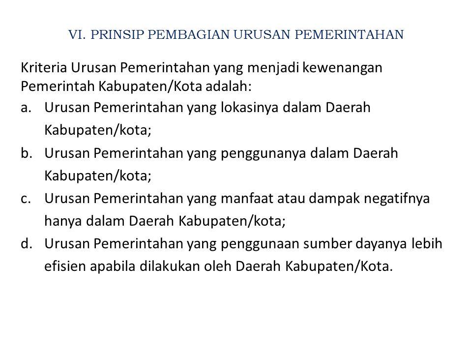 VI. PRINSIP PEMBAGIAN URUSAN PEMERINTAHAN Kriteria Urusan Pemerintahan yang menjadi kewenangan Pemerintah Provinsi adalah: a.Urusan Pemerintahan yang