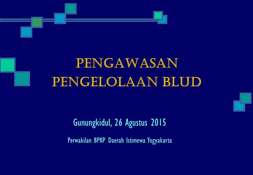 Pengawasan Pengelolaan BLUD Gunungkidul, 26 Agustus 2015 Perwakilan BPKP Daerah Istimewa Yogyakarta