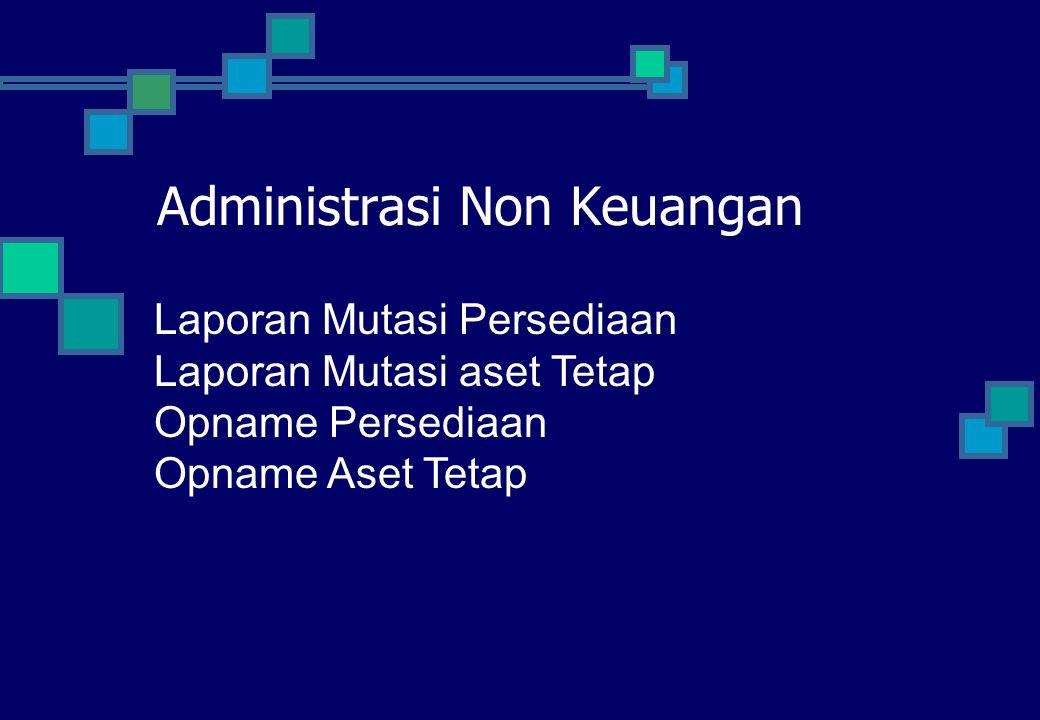 Administrasi Non Keuangan Laporan Mutasi Persediaan Laporan Mutasi aset Tetap Opname Persediaan Opname Aset Tetap