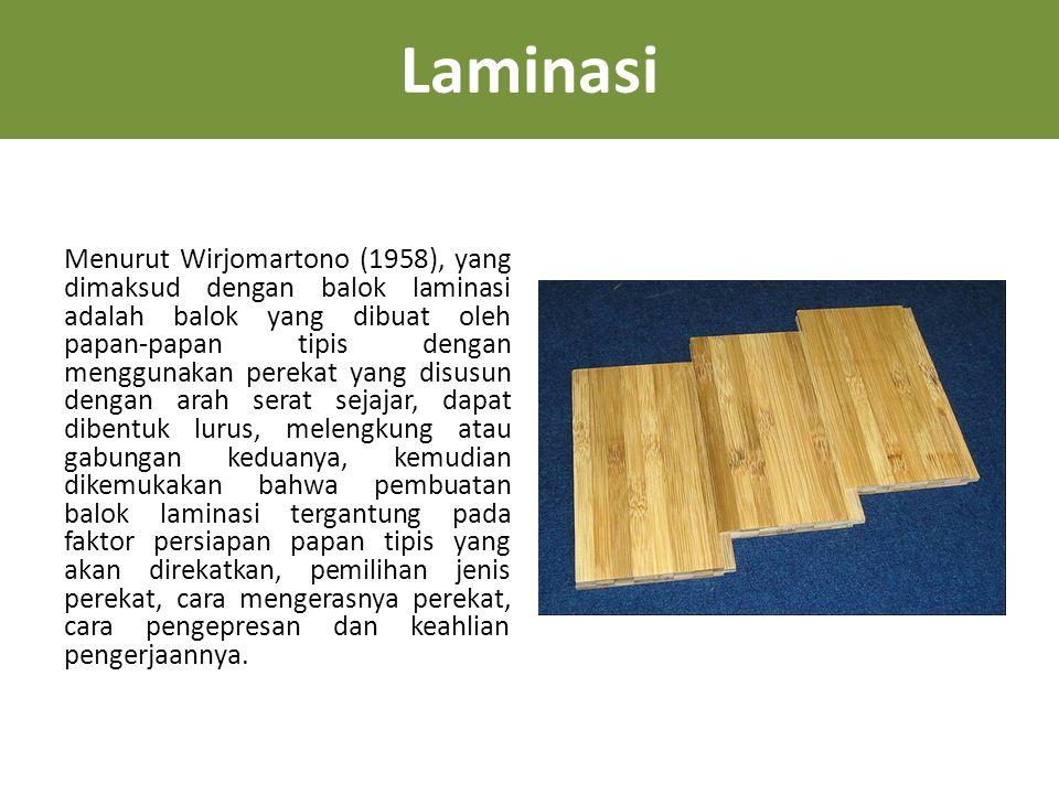 Laminasi Menurut Wirjomartono (1958), yang dimaksud dengan balok laminasi adalah balok yang dibuat oleh papan-papan tipis dengan menggunakan perekat y