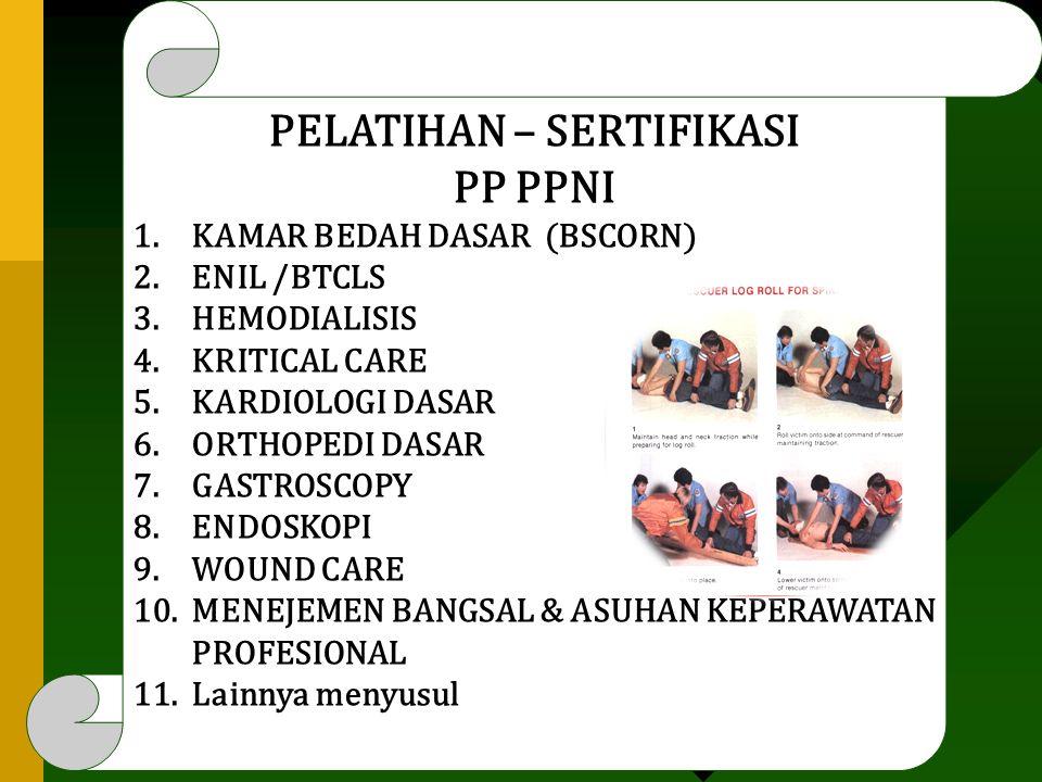 PELATIHAN – SERTIFIKASI PP PPNI 1.KAMAR BEDAH DASAR (BSCORN) 2.ENIL /BTCLS 3.HEMODIALISIS 4.KRITICAL CARE 5.KARDIOLOGI DASAR 6.ORTHOPEDI DASAR 7.GASTR
