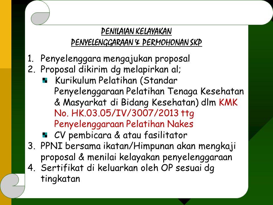 PENILAIAN KELAYAKAN PENYELENGGARAAN & PERMOHONAN SKP 1.Penyelenggara mengajukan proposal 2.Proposal dikirim dg melapirkan al; Kurikulum Pelatihan (Sta