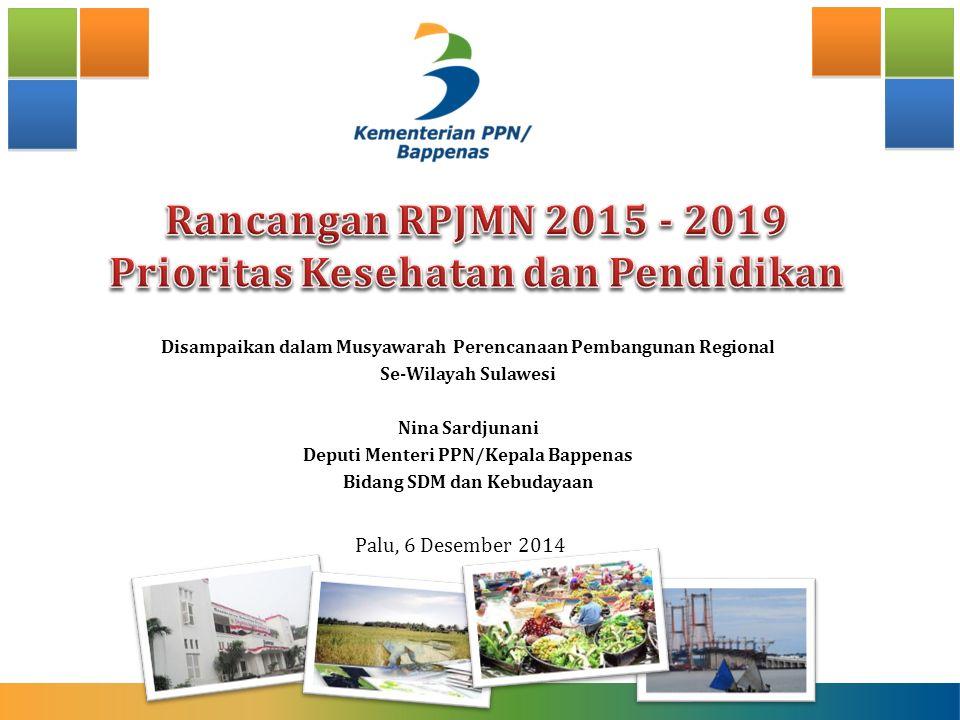 Disampaikan dalam Musyawarah Perencanaan Pembangunan Regional Se-Wilayah Sulawesi Nina Sardjunani Deputi Menteri PPN/Kepala Bappenas Bidang SDM dan Ke