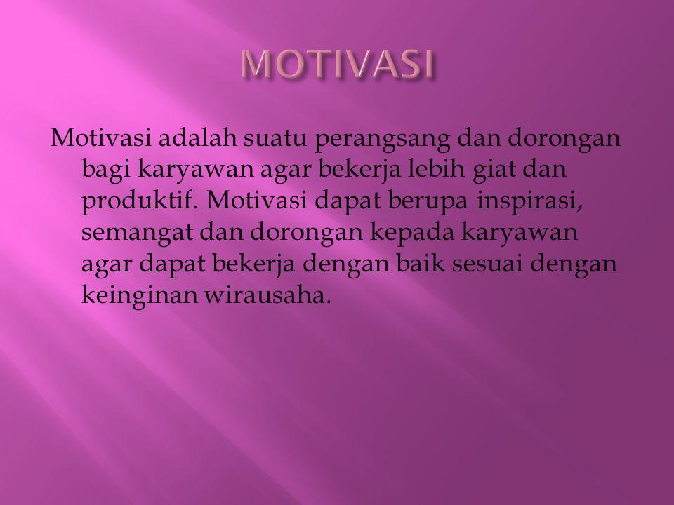Motivasi adalah suatu perangsang dan dorongan bagi karyawan agar bekerja lebih giat dan produktif. Motivasi dapat berupa inspirasi, semangat dan doron