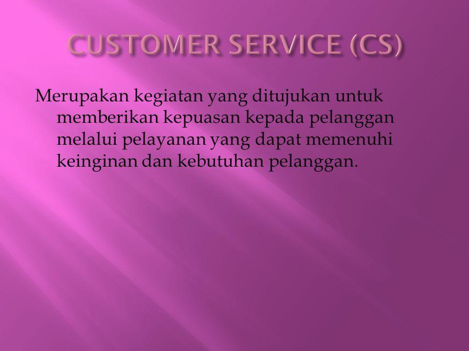 Merupakan kegiatan yang ditujukan untuk memberikan kepuasan kepada pelanggan melalui pelayanan yang dapat memenuhi keinginan dan kebutuhan pelanggan.
