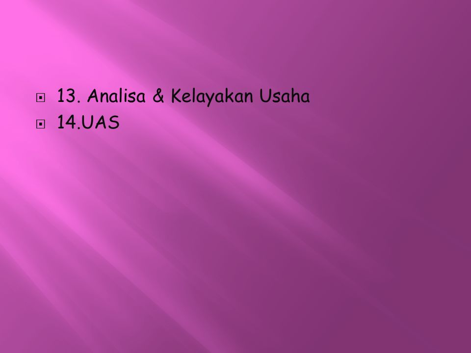  13. Analisa & Kelayakan Usaha  14.UAS