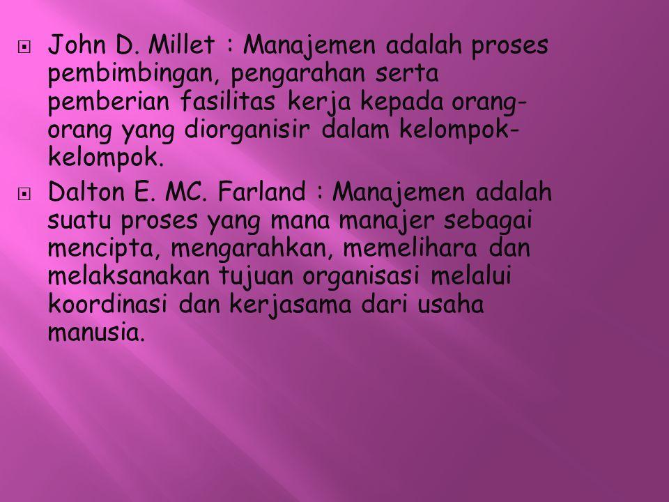  John D. Millet : Manajemen adalah proses pembimbingan, pengarahan serta pemberian fasilitas kerja kepada orang- orang yang diorganisir dalam kelompo