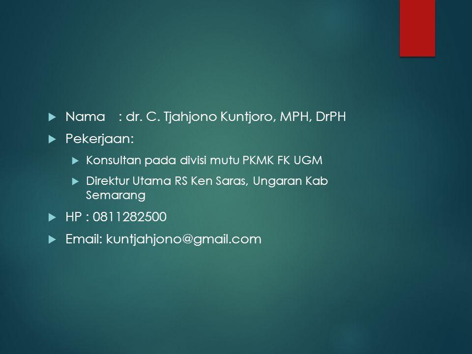  Nama: dr. C. Tjahjono Kuntjoro, MPH, DrPH  Pekerjaan:  Konsultan pada divisi mutu PKMK FK UGM  Direktur Utama RS Ken Saras, Ungaran Kab Semarang