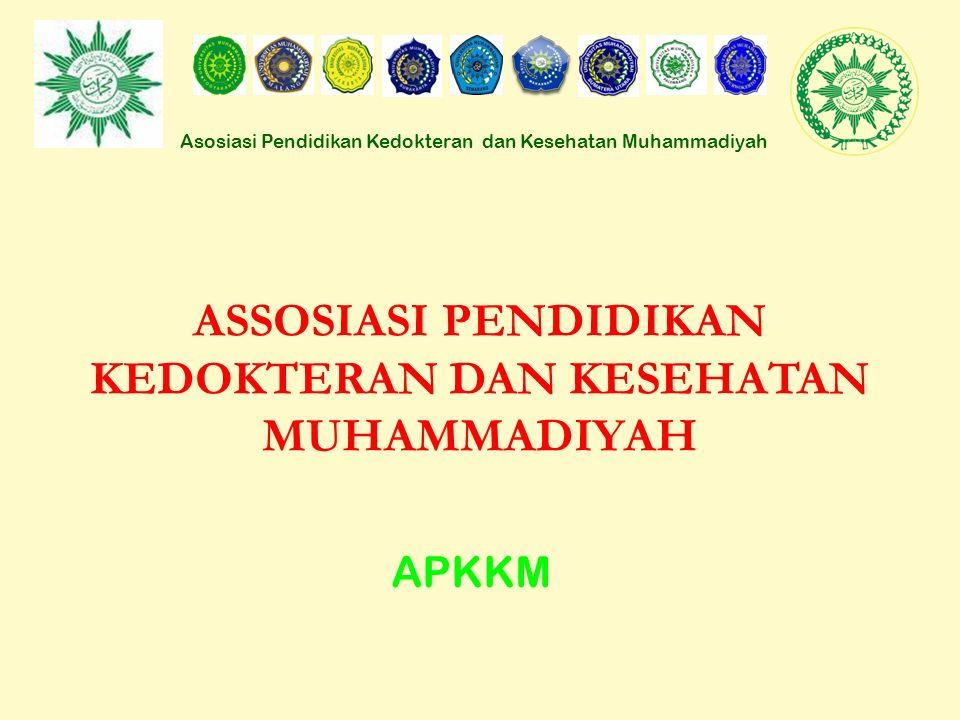 Asosiasi Pendidikan Kedokteran dan Kesehatan Muhammadiyah ASSOSIASI PENDIDIKAN KEDOKTERAN DAN KESEHATAN MUHAMMADIYAH APKKM