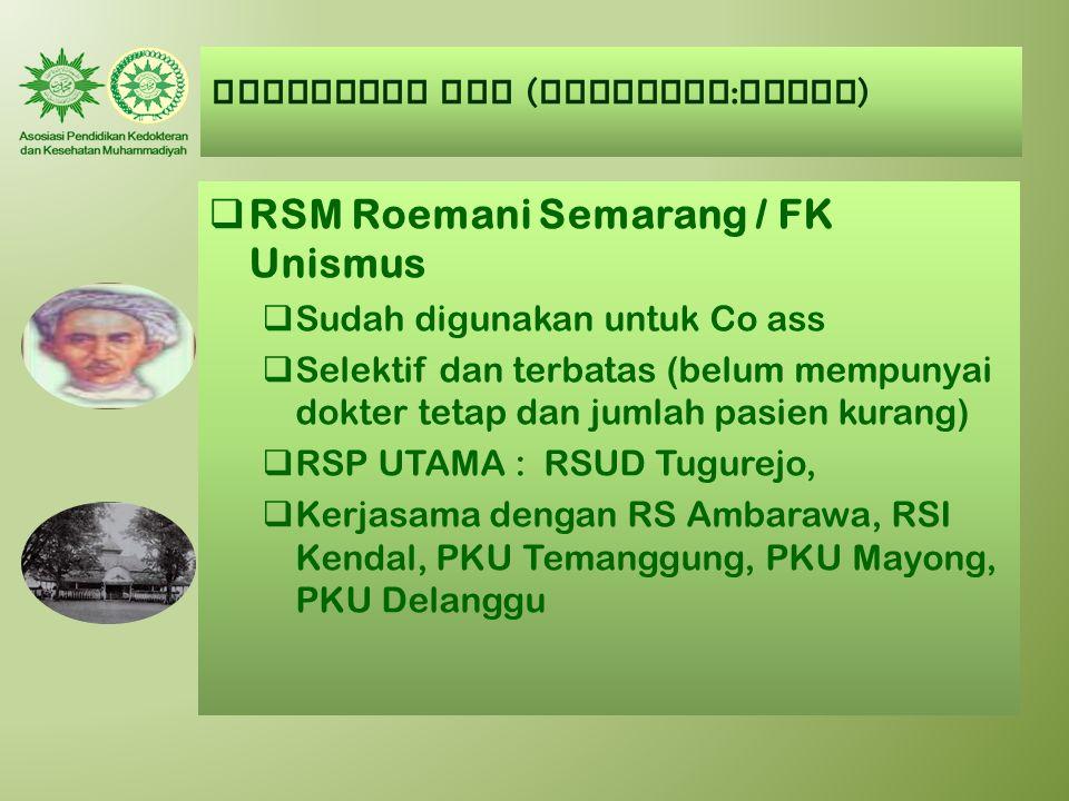 AUMKES-FK PTM ( Kategori : CUKUP )  RSM Roemani Semarang / FK Unismus  Sudah digunakan untuk Co ass  Selektif dan terbatas (belum mempunyai dokter