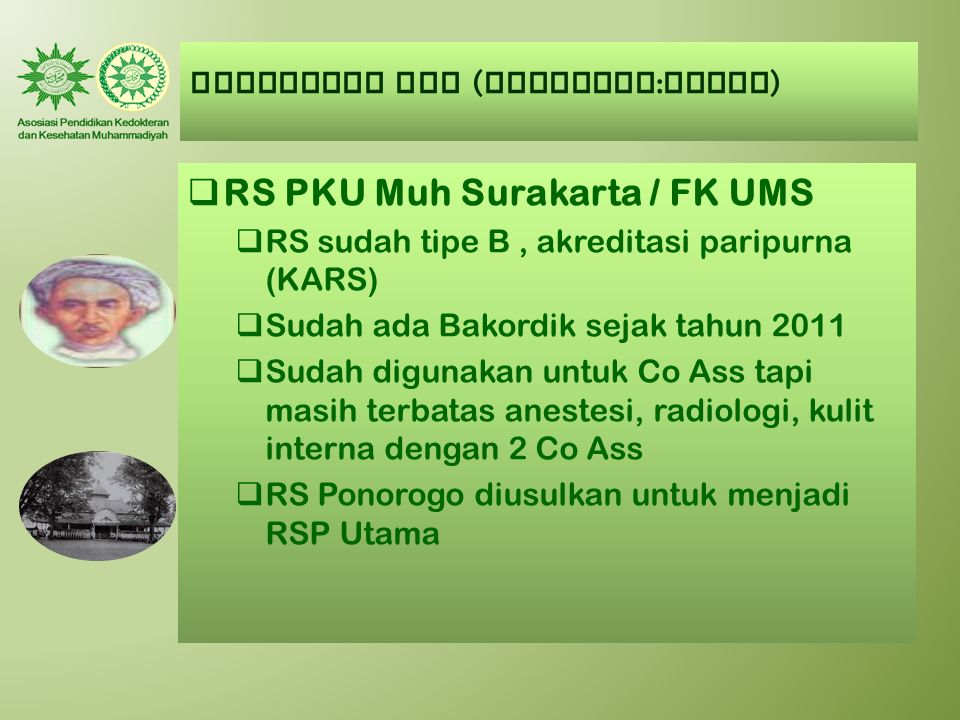 AUMKES-FK PTM ( Kategori : CUKUP )  RS PKU Muh Surakarta / FK UMS  RS sudah tipe B, akreditasi paripurna (KARS)  Sudah ada Bakordik sejak tahun 201