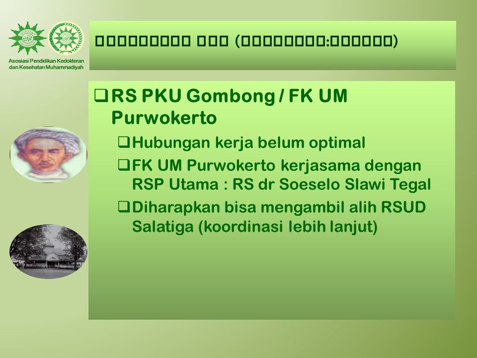 AUMKES-FK PTM ( Kategori : KURANG )  RS PKU Gombong / FK UM Purwokerto  Hubungan kerja belum optimal  FK UM Purwokerto kerjasama dengan RSP Utama :