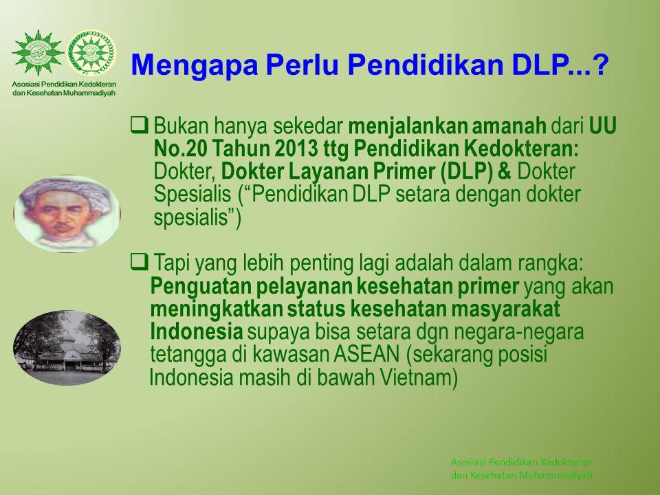 Asosiasi Pendidikan Kedokteran dan Kesehatan Muhammadiyah Mengapa Perlu Pendidikan DLP...?  Bukan hanya sekedar menjalankan amanah dari UU No.20 Tahu