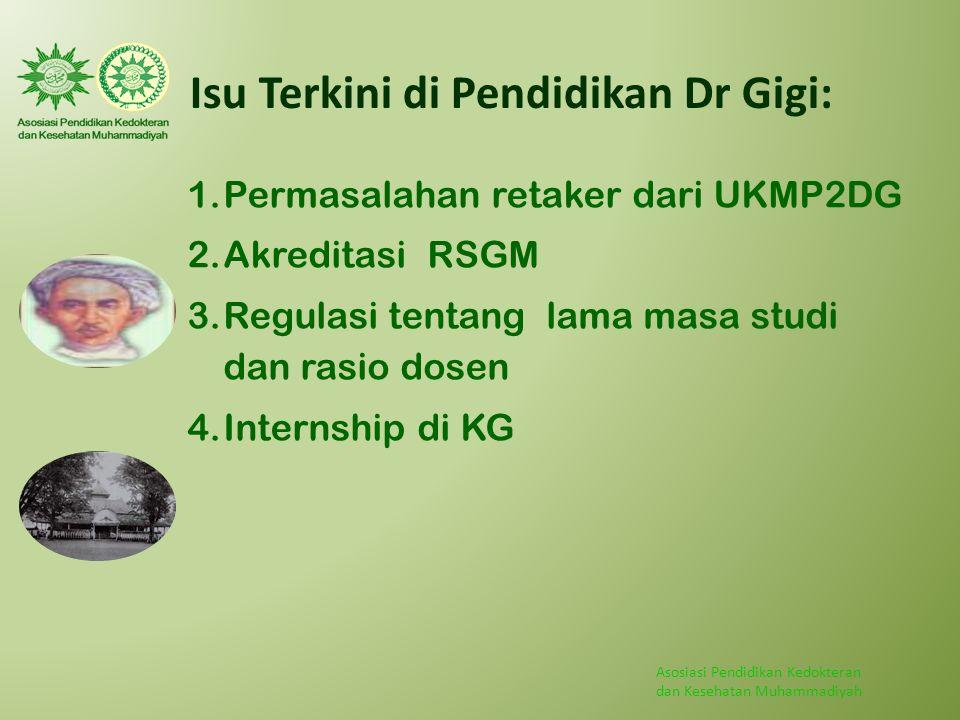 Asosiasi Pendidikan Kedokteran dan Kesehatan Muhammadiyah Isu Terkini di Pendidikan Dr Gigi: 1.Permasalahan retaker dari UKMP2DG 2.Akreditasi RSGM 3.R