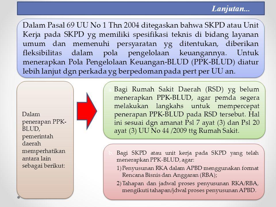Dalam Pasal 69 UU No 1 Thn 2004 ditegaskan bahwa SKPD atau Unit Kerja pada SKPD yg memiliki spesifikasi teknis di bidang layanan umum dan memenuhi persyaratan yg ditentukan, diberikan fleksibilitas dalam pola pengelolaan keuangannya.