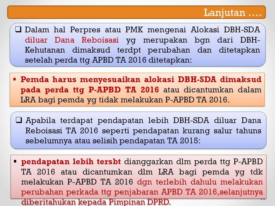 17  Dalam hal Perpres atau PMK mengenai Alokasi DBH-SDA diluar Dana Reboisasi yg merupakan bgn dari DBH- Kehutanan dimaksud terdpt perubahan dan ditetapkan setelah perda ttg APBD TA 2016 ditetapkan: Lanjutan ….