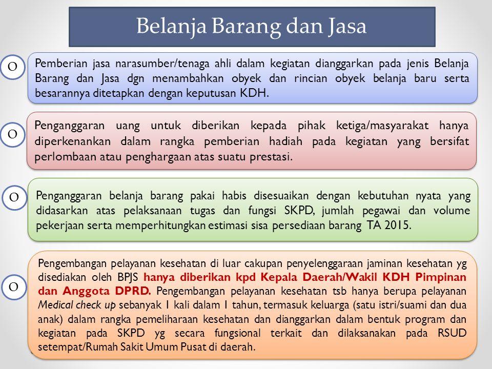 Belanja Barang dan Jasa Pemberian jasa narasumber/tenaga ahli dalam kegiatan dianggarkan pada jenis Belanja Barang dan Jasa dgn menambahkan obyek dan rincian obyek belanja baru serta besarannya ditetapkan dengan keputusan KDH.