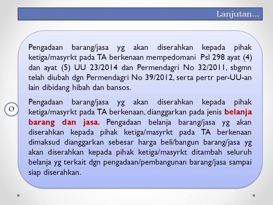 Pengadaan barang/jasa yg akan diserahkan kepada pihak ketiga/masyrkt pada TA berkenaan mempedomani Psl 298 ayat (4) dan ayat (5) UU 23/2014 dan Permendagri No 32/2011, sbgmn telah diubah dgn Permendagri No 39/2012, serta pertr per-UU-an lain dibidang hibah dan bansos.