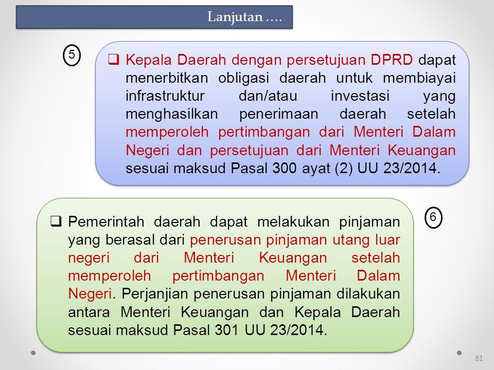  Kepala Daerah dengan persetujuan DPRD dapat menerbitkan obligasi daerah untuk membiayai infrastruktur dan/atau investasi yang menghasilkan penerimaan daerah setelah memperoleh pertimbangan dari Menteri Dalam Negeri dan persetujuan dari Menteri Keuangan sesuai maksud Pasal 300 ayat (2) UU 23/2014.
