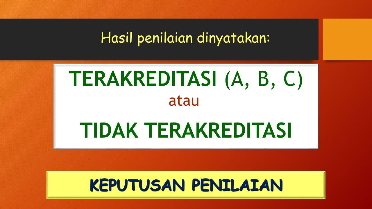Hasil penilaian dinyatakan: KEPUTUSAN PENILAIAN TERAKREDITASI (A, B, C) atau TIDAK TERAKREDITASI