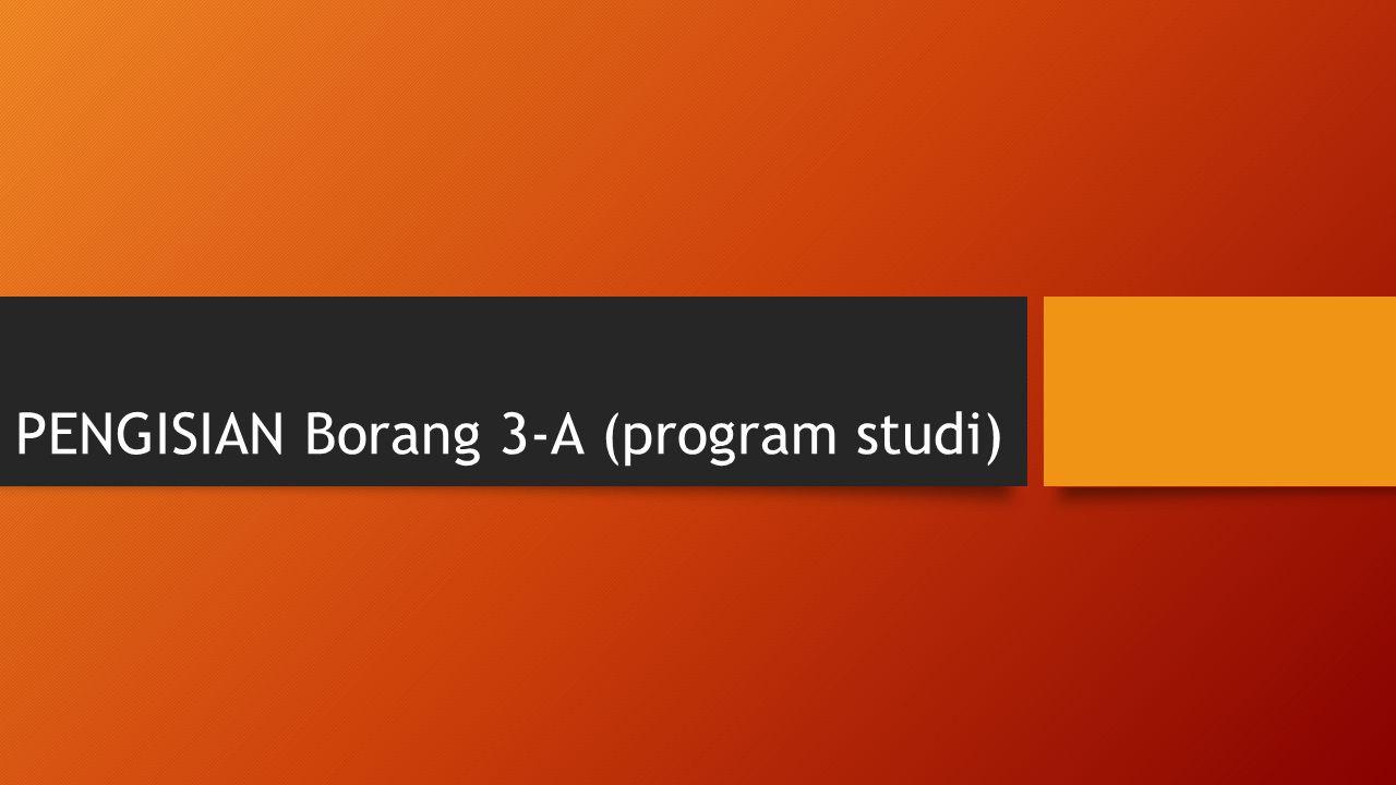PENGISIAN Borang 3-A (program studi)
